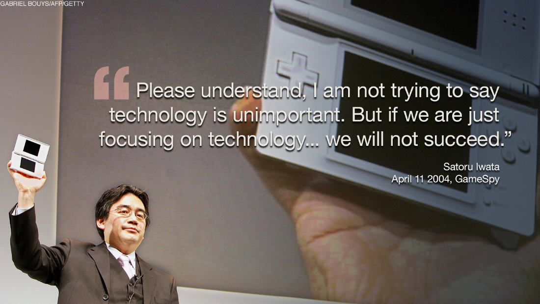 Iwata also caught up with rapidly changing trends in the industry and had been moving the company into mobile gaming to shape Nintendo's future. But he always reminded those around him that Nintendo's success came from its creativity, not pure technological prowess.
