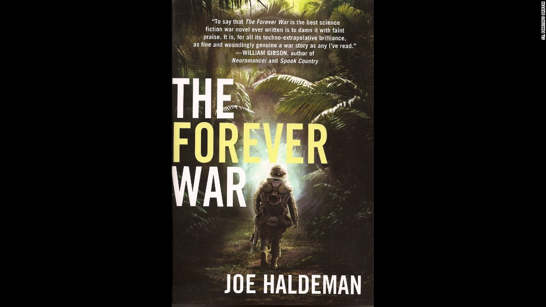 """The Forever War"" by Vietnam veteran Joe Haldeman tells the story of war and the complication of solders traveling quickly through space, only to find upon their return home that the world has aged at normal time. William Mandella returns home after a year at war, while 27 years have passed at home. Unable to adjust to Earth, he re-enlists. A Hugo and Nebula award winner, Haldeman's classic has been called a great war novel of any genre."