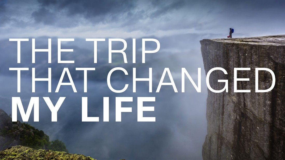 The Trip That Changed My Life Cnn