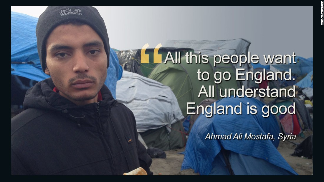 "Ahmad Ali Mostafa, from Syria said: ""For two months I live in this Jungle. All my dreams I go England."""