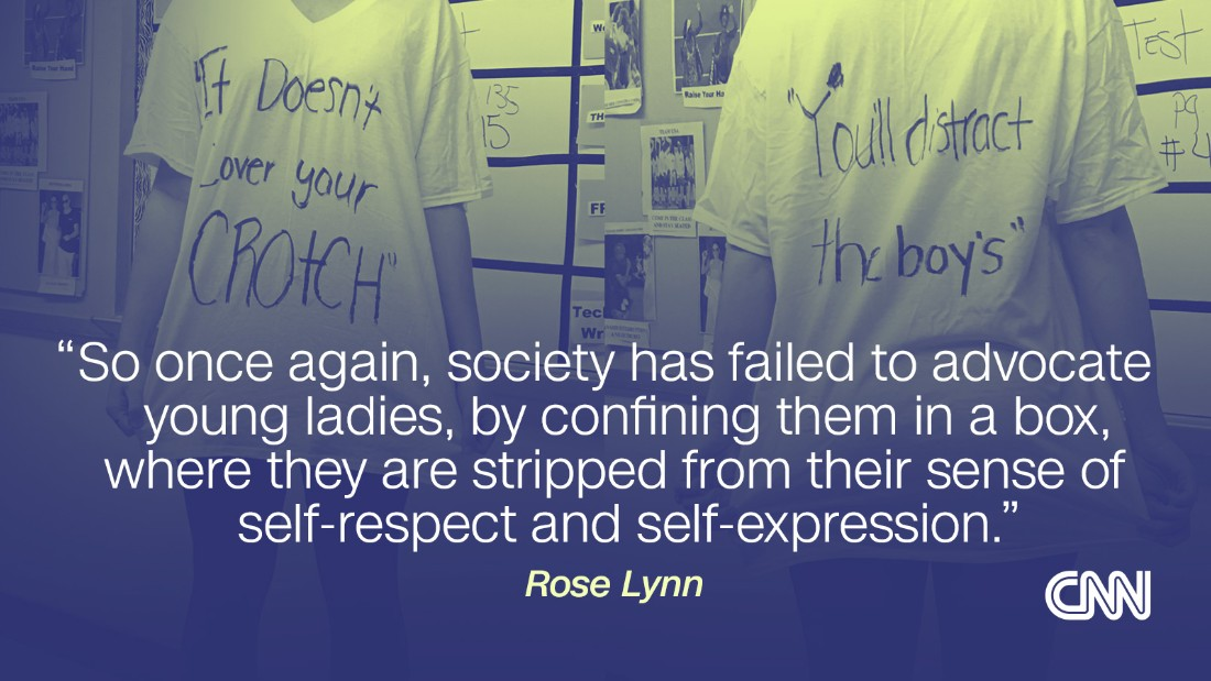 "Rose Lynn's Facebook post went viral last month after she called out her school for sending her home for what she thought was an appropriate outfit. She returned to school wearing a shirt upon which she quoted the administrator who made her leave school to change clothes: ""It doesn't cover your crotch. You'll distract the boys."""