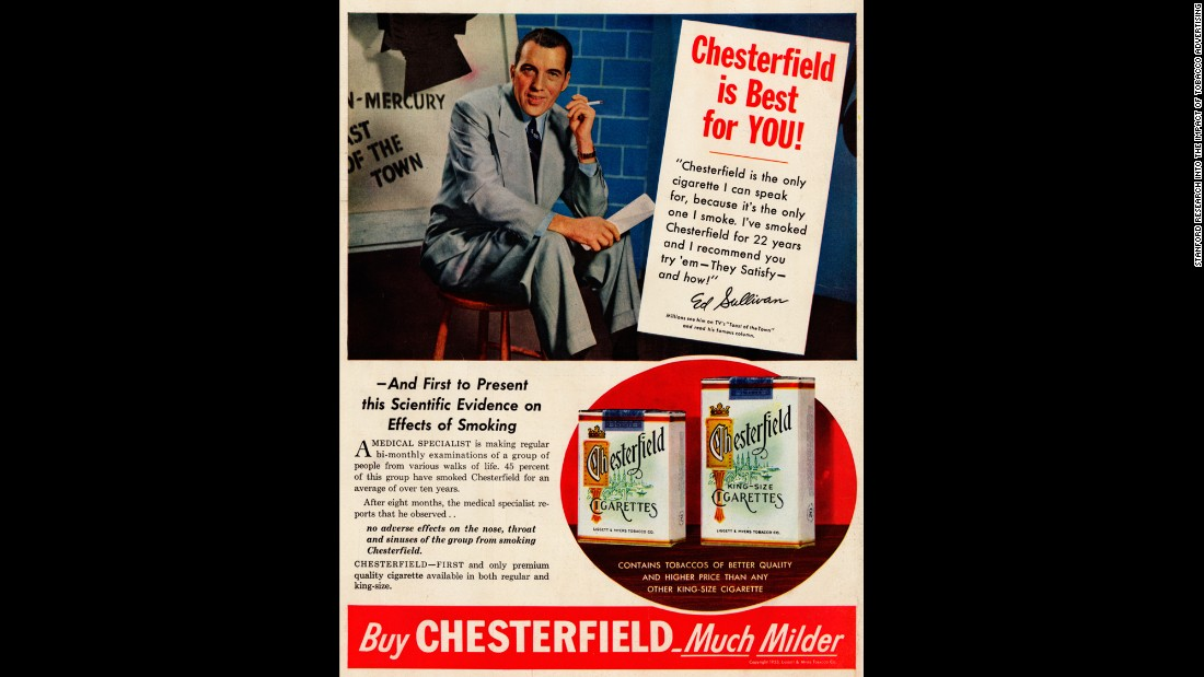 "The use of celebrities, such as this ad with TV legend Ed Sullivan, was another common tactic to earn the public's trust. Here, Sullivan says he has smoked the Chesterfield brand for 22 years. <br />Ad copy then offers some medical support: ""A medical specialist is making regular bi-monthly examinations of a group of people from various walks of life. ... No adverse effects on the nose, throat, and sinuses of the group smoking Chesterfields.""<br />"