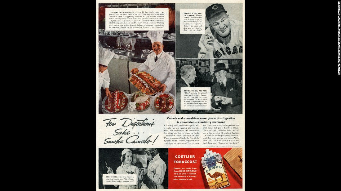 "Another series of ads claimed that smoking improved digestion. In this mid-1930s campaign, Camel said, ""Using sensitive scientific apparatus, it is possible to measure accurately the increase in digestive fluids ... that follows the enjoyment of Camel's costlier tobaccos. The same studies demonstrate that an abundant flow of digestive fluids is important also to the enjoyment of food."""