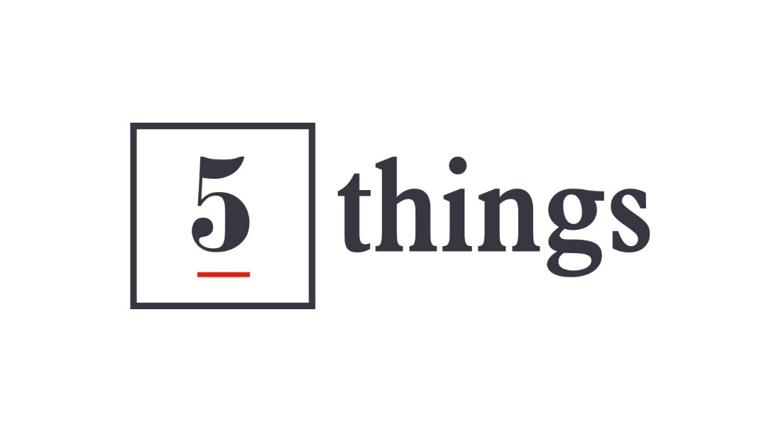 Five things you need to know today - CNN