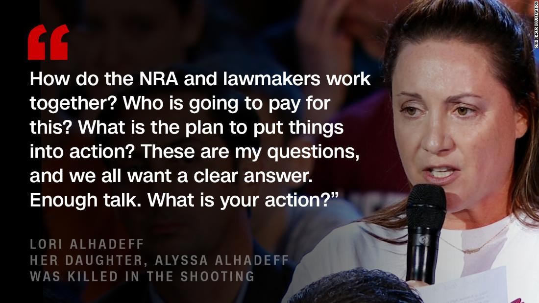 "<a href=""https://www.cnn.com/videos/politics/2018/02/22/lori-alhadeff-parkland-town-hall-sot.cnn/video/playlists/stoneman-douglas-parkland-shooting-cnn-town-hall-gun-debate/"" target=""_blank"">Lori Alhadeff's</a> 14-year-old daughter <a href=""https://www.cnn.com/2018/02/15/us/florida-shooting-victims-school/index.html"" target=""_blank"">Alyssa Alhadeff was killed</a> in Parkland shooting rampage."