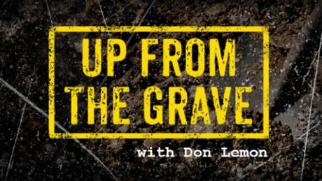 Up from the Grave with Don Lemon