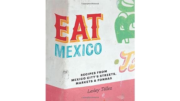 """""""Eat Mexico: Recipes From Mexico City"""