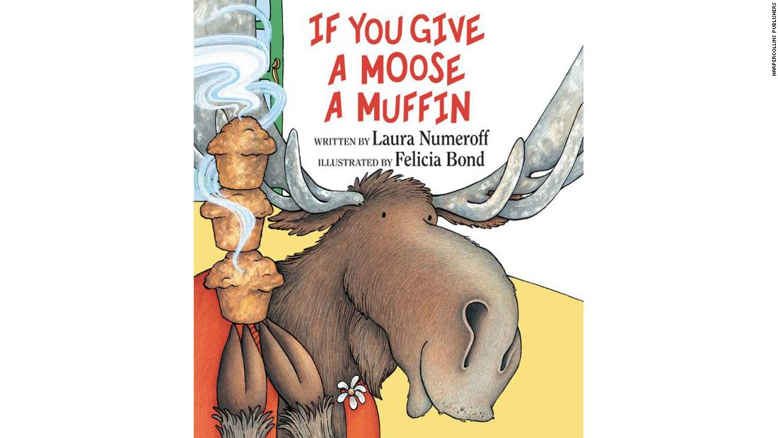 """If You Give a Moose a Muffin"" by Laura Numeroff: If-then scenarios involving a moose comically explain cause and effect for young readers."