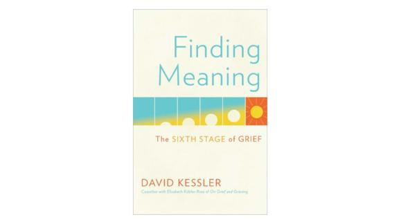'Finding Meaning: The Sixth Stage of Grief' by David Kessler