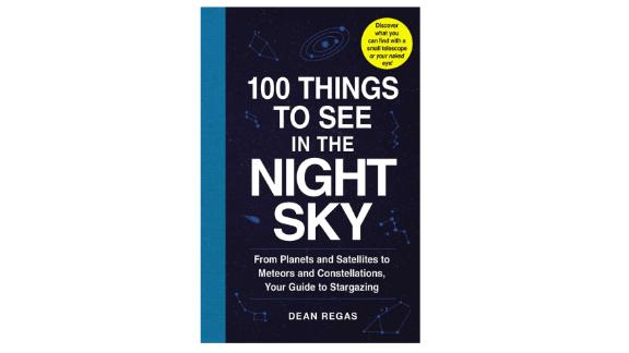 '100 Things to See in the Night Sky: From Planets and Satellites to Meteors and Constellations, Your Guide to Stargazing'