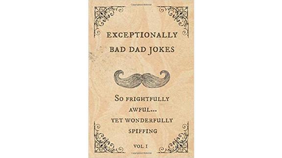 """Exceptionally Bad Dad Jokes: So Frightfully Awful... Yet Wonderfully Spiffing"""