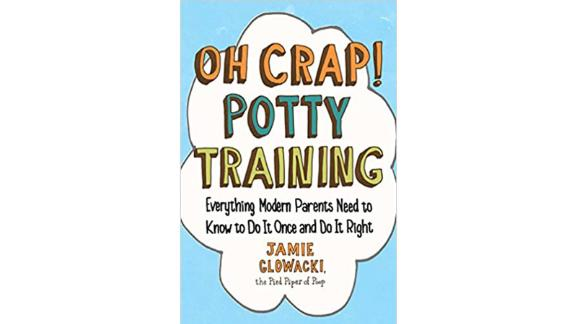 'Oh Crap! Potty Training: Everything Modern Parents Need to Know to Do It Once and Do It Right'
