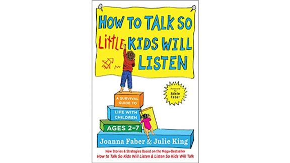 'How to Talk so Little Kids Will Listen: A Survival Guide to Life with Children Ages 2-7'
