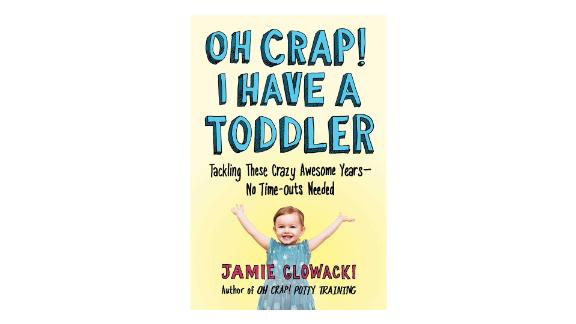 'Oh Crap! I Have a Toddler: Tackling These Crazy Awesome Years―No Time-outs Needed'