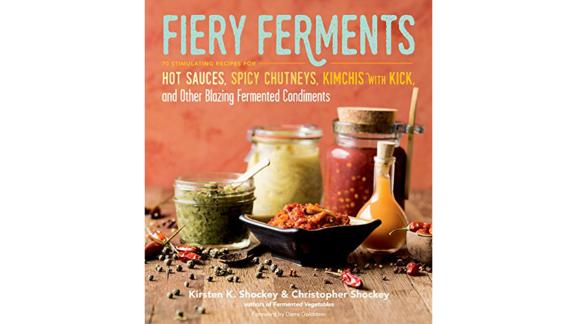 'Fiery Ferments: 70 Stimulating Recipes for Hot Sauces, Spicy Chutneys, Kimchis With Kick, and Other Blazing Fermented Condiments' by Kirsten K. Shockey and Christopher Shockey