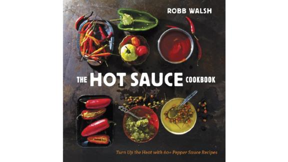 'The Hot Sauce Cookbook: Turn Up the Heat With 60+ Pepper Sauce Recipes' by Robb Walsh