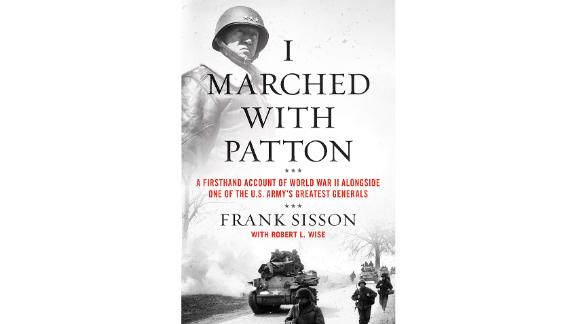 'I Marched With Patton: A Firsthand Account of World War II Alongside One of the U.S. Army's Greatest Generals' by Frank Sisson and Robert L. Wise