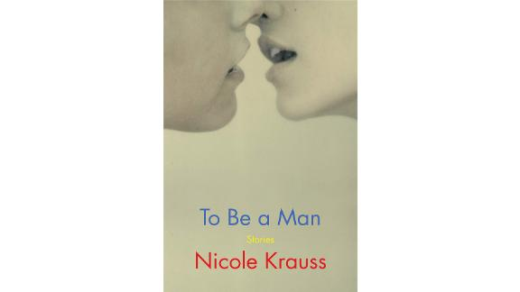 'To Be a Man: Stories' by Nicole Krauss