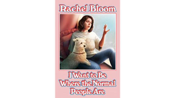 'I Want to Be Where the Normal People Are' by Rachel Bloom