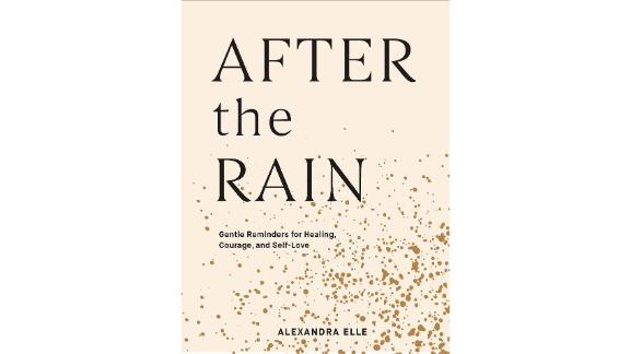 After the Rain: Gentle Reminders for Healing, Courage and Self Love by Alexandra Elle