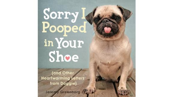'Sorry I Pooped in Your Shoe (and Other Heartwarming Letters from Doggie)' by Jeremy Greenberg