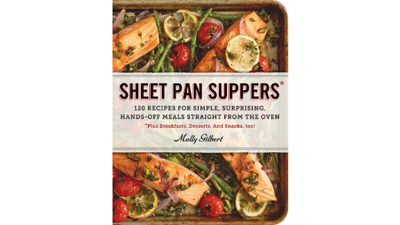 'Sheet Pan Suppers- 120 Recipes for Simple, Surprising, Hands-Off Meals Straight From the Oven' by Molly Gilbert