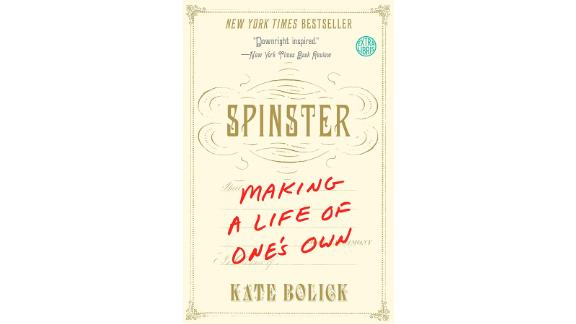 'Spinster: Making a Life of One's Own' by Kate Bolick