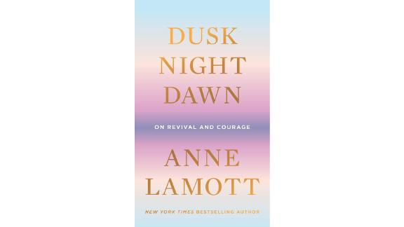 'Dusk, Night, Dawn: On Revival and Courage' by Anne Lamott