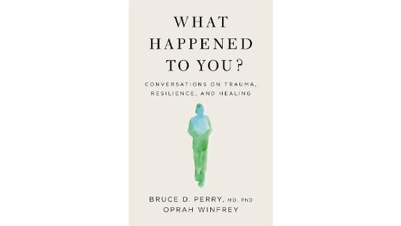 'What Happened To You?: Conversations on Trauma, Resilience and Healing' by Dr. Bruce D. Perry and Oprah Winfrey