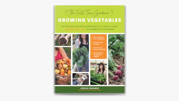 'The First-Time Gardener: Growing Vegetables' by Jessica Sowards