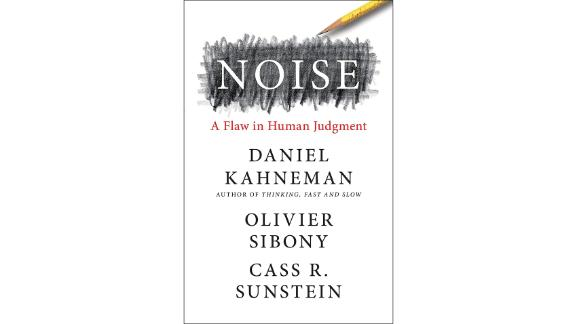 'Noise: A Flaw in Human Judgment' by Daniel Kahneman, Olivier Sibony and Cass R. Sunstein