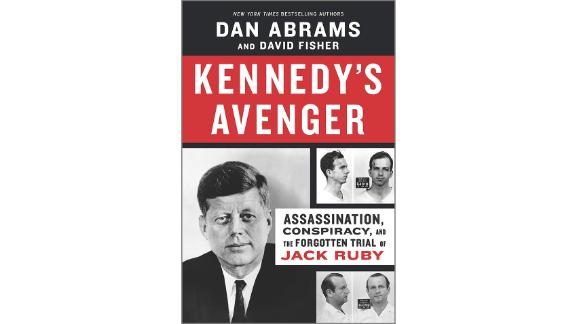'Kennedy's Avenger: Assassination, Conspiracy, and the Forgotten Trial of Jack Ruby' by Dan Abrams and David Fisher