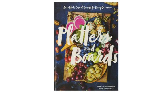 'Platters and Boards: Beautiful, Casual Spreads for Every Occasion' by Shelly Westerhausen & Wyatt Worcel