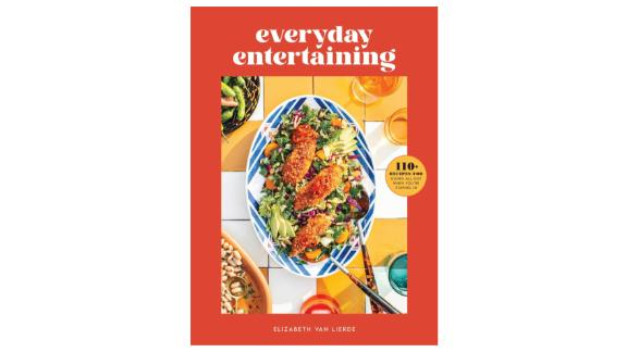 Everyday Entertaining- 110+ Recipes for Going All Out When You're Staying In